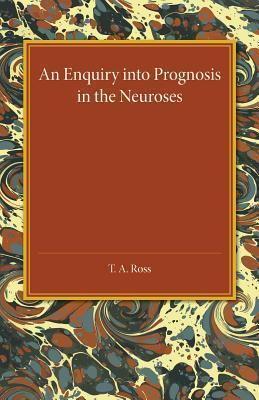 An Enquiry Into Prognosis in the Neurosis  by  T A Ross