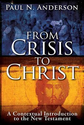 From Crisis to Christ: A Contextual Introduction to the New Testament  by  Paul N Anderson