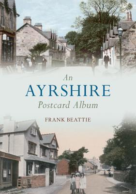 An Ayrshire Postcard Album. Frank Beattie by Frank Beattie