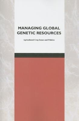 Managing Global Genetic Resources: Agricultural Crop Issues and Policies Committee on Managing Global Genetic Res