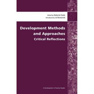Development Methods and Approaches: Critical Reflections  by  Deborah Eade