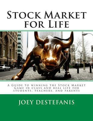 Stock Market for Life: A Guide to Winning the Stock Market Game in Class and in Real Life for Students, Teachers, and Parents Joey Destefanis