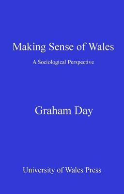 Making Sense of Wales: A Sociological Perspective Graham Day
