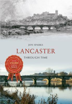 Lancaster Through Time Jon Sparks