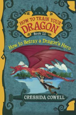 How to Betray a Dragons Hero  by  Cressida Cowell