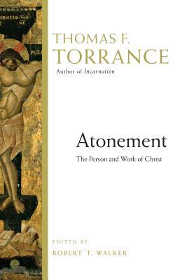 Atonement: The Person and Work of Christ  by  Thomas F. Torrance