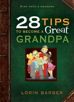28 Tips to Become a Great Grandpa  by  Lorin K. Barber