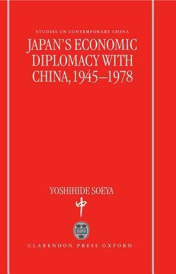 Japans Economic Diplomacy with China, 1945-1978  by  Yoshihide Soeya