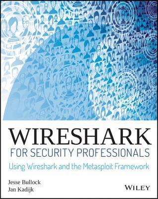 Wireshark for Security Professionals: Using Wireshark and the Metasploit Framework  by  Jessey Bullock
