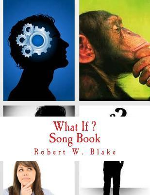 What If: Song Book  by  Robert W. Blake