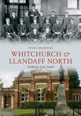 Whitchurch and Llandaff North Through Time  by  Steve Nicholas