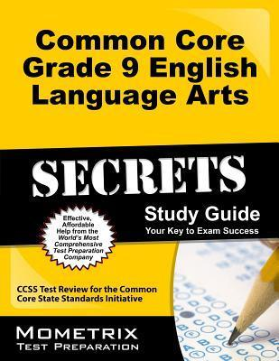 Common Core Grade 9 English Language Arts Secrets: CCSS Test Review for the Common Core State Standards Initiative  by  Ccss Exam Secrets Test Prep Team
