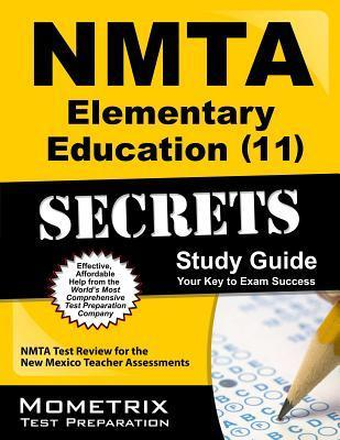 NMTA Elementary Education (11) Secrets, Study Guide: NMTA Test Review for the New Mexico Teacher Assessments  by  Nmta Exam Secrets Test Prep Team