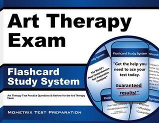 Art Therapy Exam Flashcard Study System: Art Therapy Test Practice Questions and Review for the Art Therapy Exam  by  Art Therapy Exam Secrets Test Prep Team
