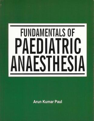 Fundamentals Of Paediatric Anaesthesia  by  Arun Kumar Paul