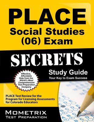 Place Social Studies (06) Exam Secrets Study Guide: Place Test Review for the Program for Licensing Assessments for Colorado Educators PLACE Exam Secrets Test Prep Team