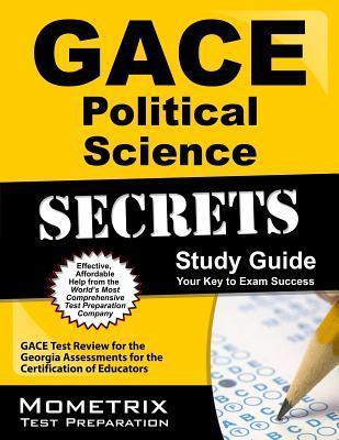 Gace Political Science Secrets Study Guide: Gace Test Review for the Georgia Assessments for the Certification of Educators  by  GACE Exam Secrets Test Prep Team