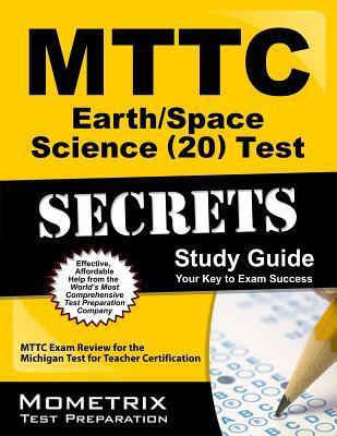 MTTC Earth/Space Science (20) Test Secrets: MTTC Exam Review for the Michigan Test for Teacher Certification  by  Mttc Exam Secrets Test Prep Team