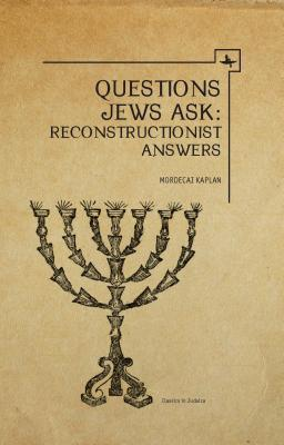 Questions Jews Ask: Reconstructionist Answers  by  Mordecai M. Kaplan