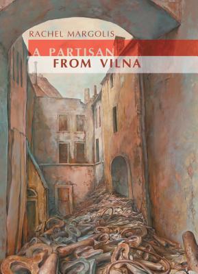 A Partisan from Vilna  by  Rachel Margolis