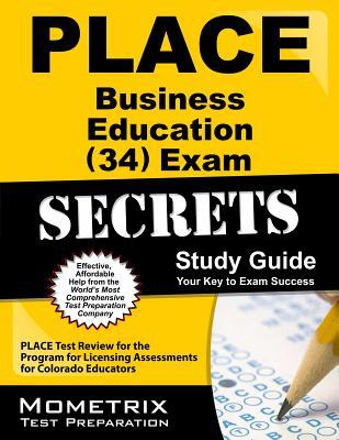 Place Business Education (34) Exam Secrets Study Guide: Place Test Review for the Program for Licensing Assessments for Colorado Educators PLACE Exam Secrets Test Prep Team