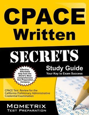 Cpace Written Secrets Study Guide: Cpace Test Review for the California Preliminary Administrative Credential Examination Cpace Exam Secrets Test Prep