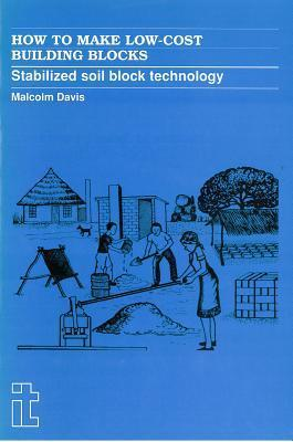 How to Make Low-Cost Building Blocks: Stabilized Soil Block Technology Malcolm Davis