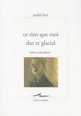Ce Rien Que Moi Dur Et Glacial: Helene Schjerfbeck  by  André Hirt