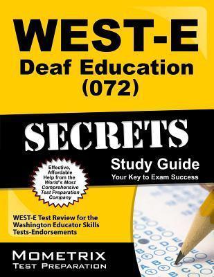 WEST-E Deaf Education (072) Secrets: WEST-E Test Review for the Washington Educator Skills Tests-Endorsements  by  WEST-E Exam Secrets Test Prep Team