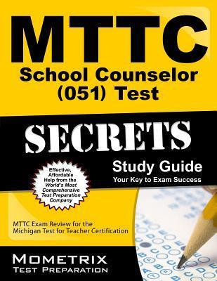 Mttc School Counselor (051) Test Secrets Study Guide: Mttc Exam Review for the Michigan Test for Teacher Certification Mttc Exam Secrets Test Prep