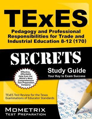 TExES (170) Pedagogy and Professional Responsibilities for Trade and Industrial Education 8-12 Exam Secrets Study Guide: TExES Test Review for the Texas Examinations of Educator Standards  by  TExES Exam Secrets Test Prep Team