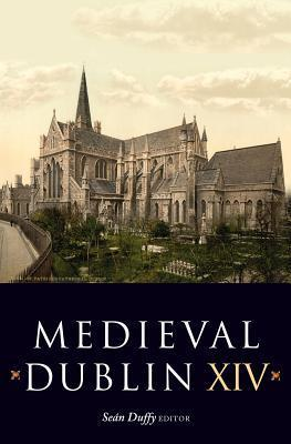 Medieval Dublin XIV: Proceedings of the Friends of Medieval Dublin Symposium 2012  by  Se Duffy