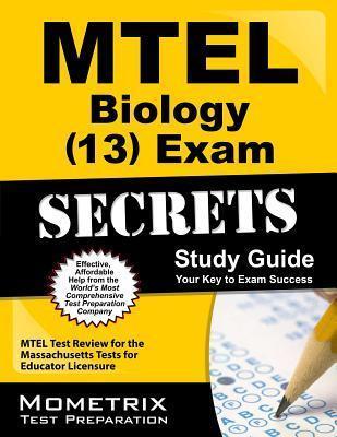 MTEL Biology (13) Exam Secrets: MTEL Test Review for the Massachusetts Tests for Educator Licensure  by  MTEL Exam Secrets Test Prep Team