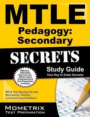 Mtle Pedagogy Secondary Secrets Study Guide: Mtle Test Review for the Minnesota Teacher Licensure Examinations Mtle Exam Secrets Test Prep Team