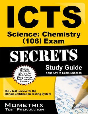 ICTS Science: Chemistry (106) Exam Secrets Study Guide: ICTS Test Review for the Illinois Certification Testing System ICTS Exam Secrets Test Prep Team