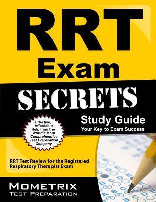 RRT Exam Secrets Study Guide: RRT Test Review for the Registered Respiratory Therapist Exam Exam Secrets Test Prep Team Rrt