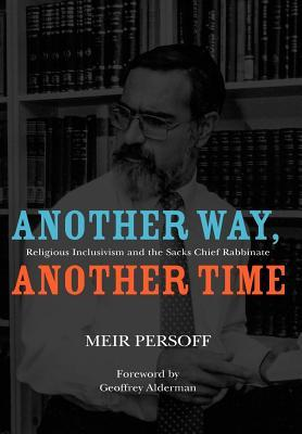 Another Way, Another Time: Religious Inclusivism And The Sacks Chief Rabbinate  by  Meir Persoff