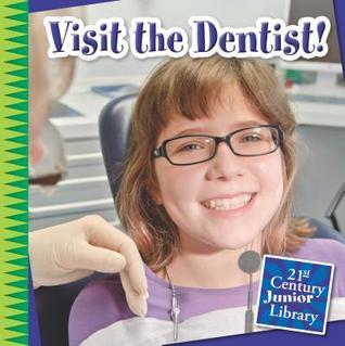Visit the Dentist! Katie Marsico