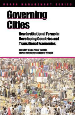 Governing Cities: New Institutional Forms in Developing Countries and Transitional Economies  by  Miene Pieter van Dijk