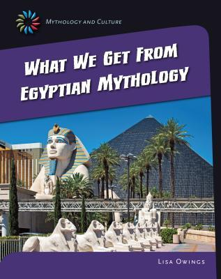 What We Get from Eqyptian Mythology Lisa Owings