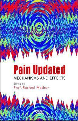Pain Updated: Mechanisms and Effects  by  Rashmi Mathur
