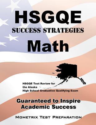 Hsgqe Success Strategies Math Study Guide: Hsgqe Test Review for the Alaska High School Graduation Qualifying Exam  by  Hsgqe Exam Secrets Test Prep Team