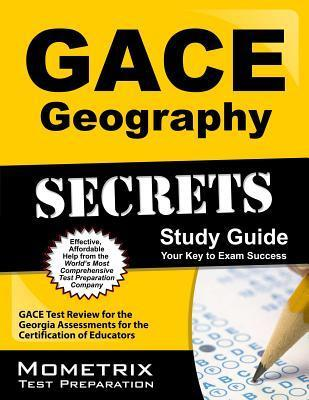 Gace Geography Secrets Study Guide: Gace Test Review for the Georgia Assessments for the Certification of Educators GACE Exam Secrets Test Prep Team