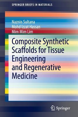 Composite Synthetic Scaffolds for Tissue Engineering and Regenerative Medicine  by  Naznin Sultana