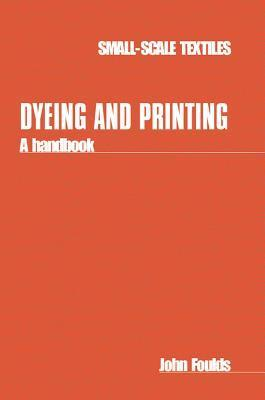 Dyeing and Printing: A Handbook  by  John Foulds