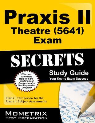 Praxis II Theatre (0641) Exam Secrets Study Guide: Praxis II Test Review for the Praxis II: Subject Assessments Praxis II Exam Secrets Test Prep Team