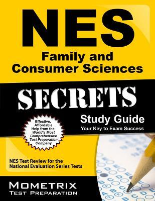 NES Family and Consumer Sciences Secrets Study Guide: NES Test Review for the National Evaluation Series Tests Nes Exam Secrets Test Prep