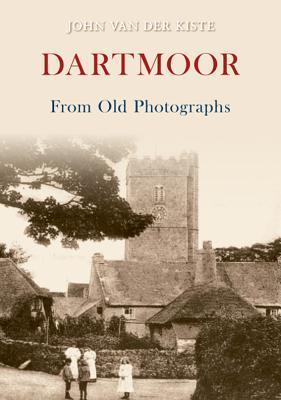 Dartmoor in Old Postcards Through Time. John Van Der Kiste John Van der Kiste