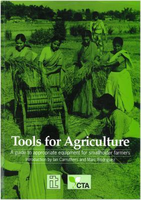 Tools for Agriculture: A Guide to Appropriate Equipment for Smallholder Farmers  by  Intermediate Technology