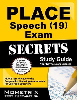 PLACE Speech (19) Exam Secrets: PLACE Test Review for the Program for Licensing Assessments for Colorado Educators  by  PLACE Exam Secrets Test Prep Team
